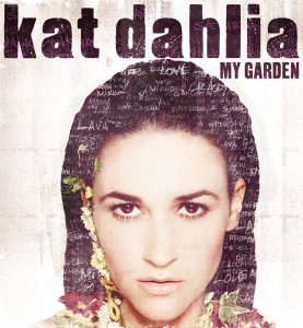 "EPIC RECORDS Haunting music and striking lyrics compose ""My Garden,"" the debut album of singer-songwriter Kat Dahlia."